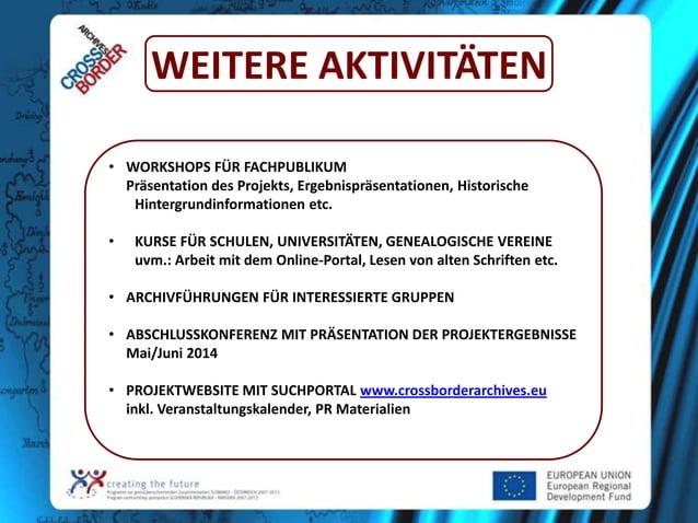 WEITERE AKTIVITÄTEN • WORKSHOPS FÜR FACHPUBLIKUM Präsentation des Projekts, Ergebnispräsentationen, Historische Hintergrun...