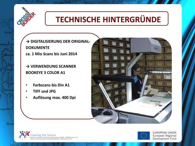 TECHNISCHE HINTERGRÜNDE → DIGITALISIERUNG DER ORIGINALDOKUMENTE ca. 1 Mio Scans bis Juni 2014 → VERWENDUNG SCANNER BOOKEYE...