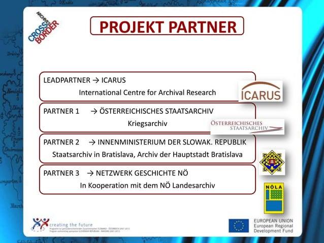 PROJEKT PARTNER LEADPARTNER → ICARUS International Centre for Archival Research PARTNER 1  → ÖSTERREICHISCHES STAATSARCHIV...