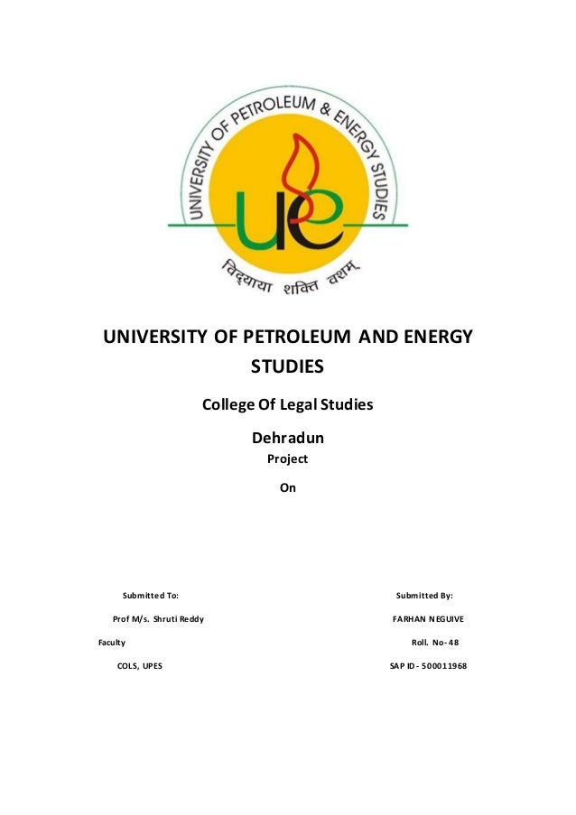 UNIVERSITY OF PETROLEUM AND ENERGY STUDIES College Of Legal Studies Dehradun Project On Submitted To: Submitted By: Prof M...