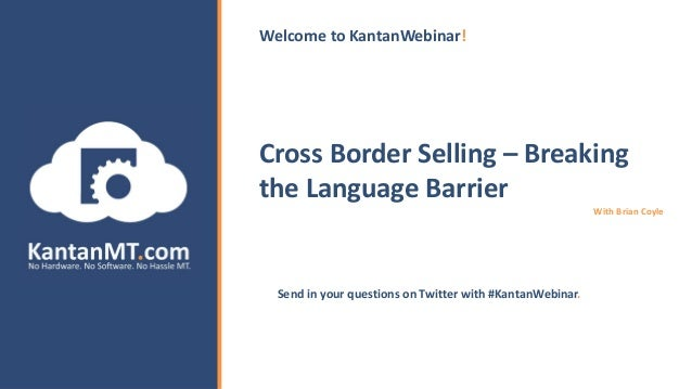 Cross Border Selling – Breaking the Language Barrier With Brian Coyle Send in your questions on Twitter with #KantanWebina...