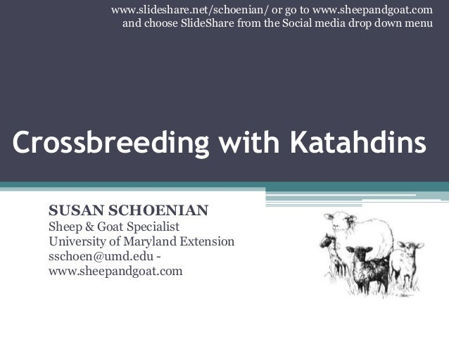 Crossbreeding with Katahdins SUSAN SCHOENIAN Sheep & Goat Specialist University of Maryland Extension sschoen@umd.edu - ww...