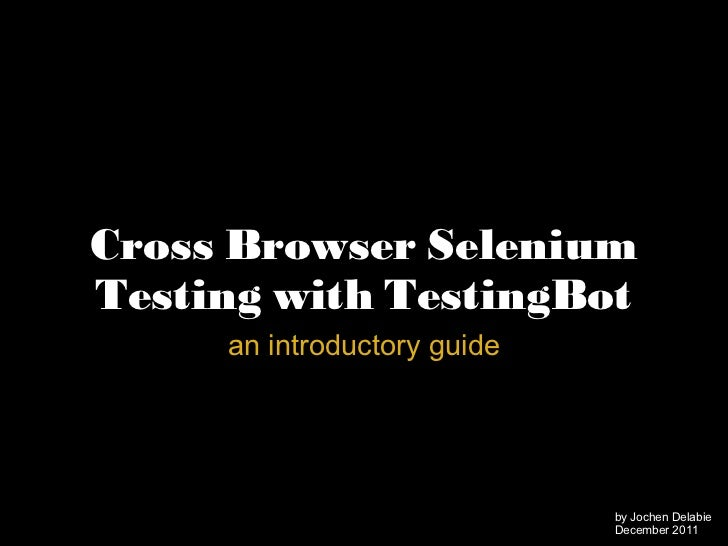 Cross Browser Selenium Testing with TestingBot an introductory guide by Jochen Delabie December 2011