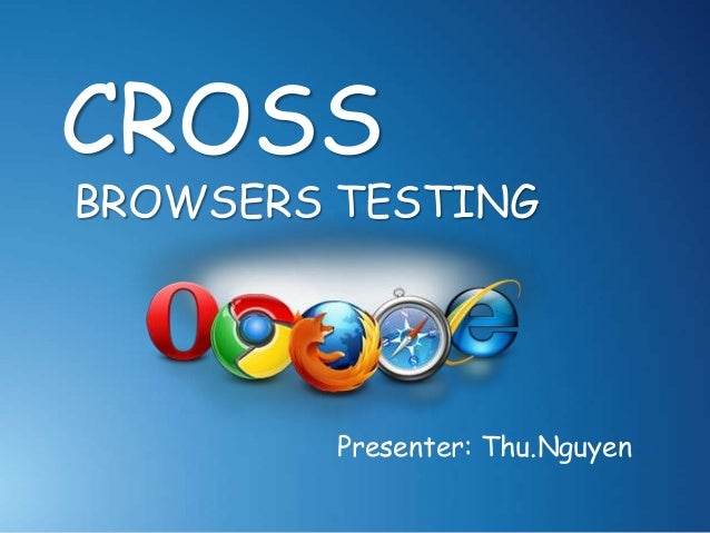 CROSS BROWSERS TESTING Presenter: Thu.Nguyen