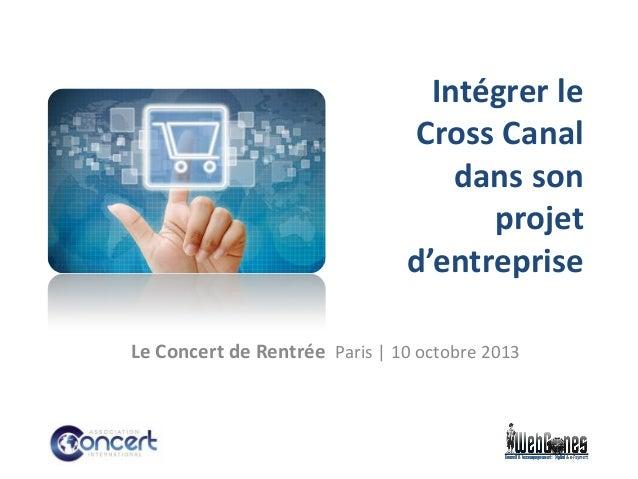 Intégrer le Cross Canal dans son projet d'entreprise Le Concert de Rentrée Paris | 10 octobre 2013