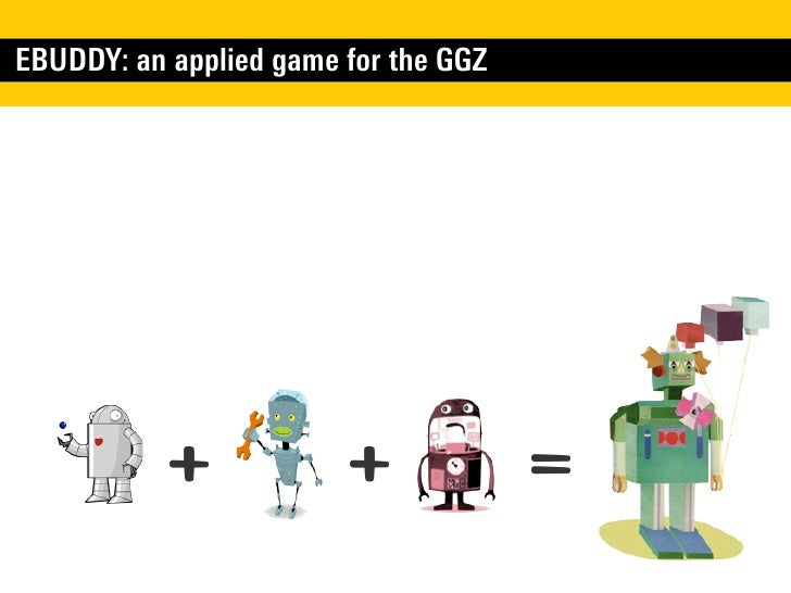 EBUDDY: an applied game for the GGZ           +            +             =