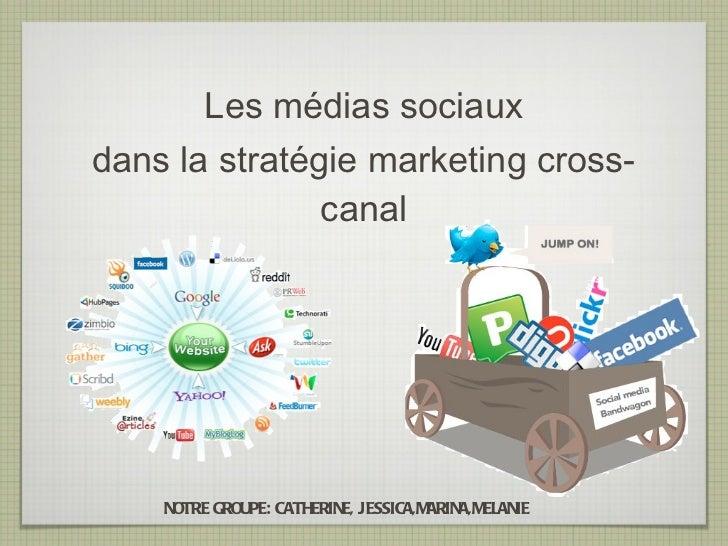 <ul><li>Les médias sociaux </li></ul><ul><li>dans la stratégie marketing cross-canal </li></ul>NOTRE GROUPE: CATHERINE, JE...