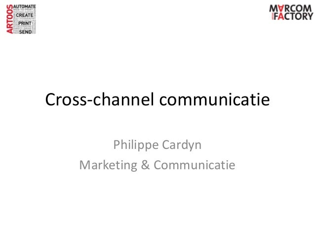 Cross-channel communicatie        Philippe Cardyn   Marketing & Communicatie
