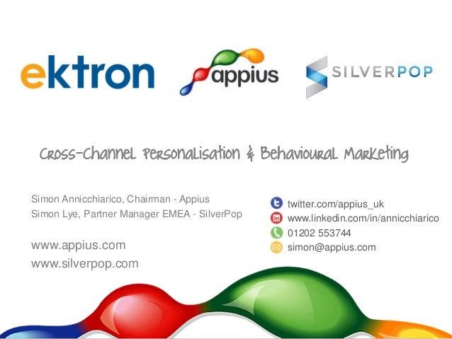 Simon Annicchiarico, Chairman - Appius Simon Lye, Partner Manager EMEA - SilverPop www.appius.com www.silverpop.com Cross-...