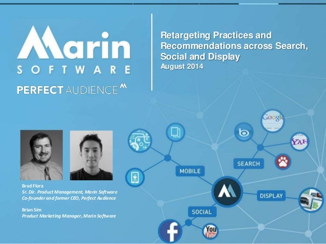 Retargeting Practices and  Recommendations across Search,  Social and Display  August 2014  Brad Flora  Sr. Dir. Product M...