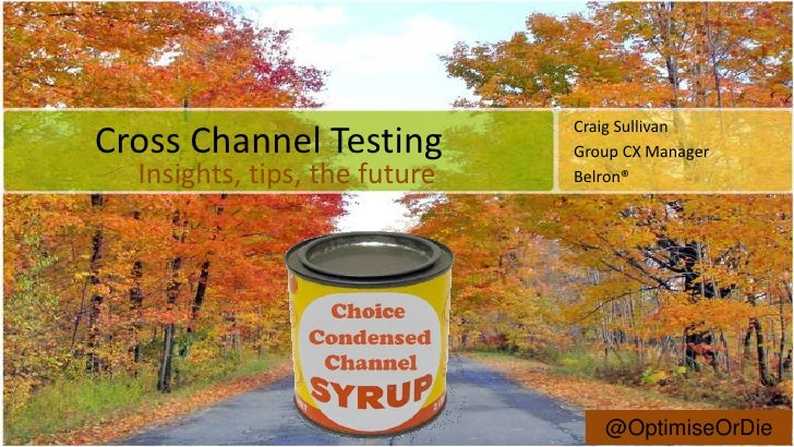 Craig Sullivan<br />Group CX Manager<br />Belron®<br />Cross Channel Testing<br />Insights, tips, the future<br />@Optimis...