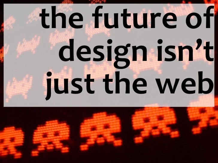the future of  design isn't just the web