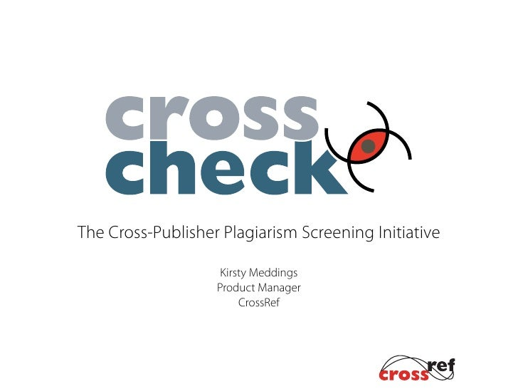 The Cross-Publisher Plagiarism Screening Initiative                      Kirsty Meddings                    Product Manage...