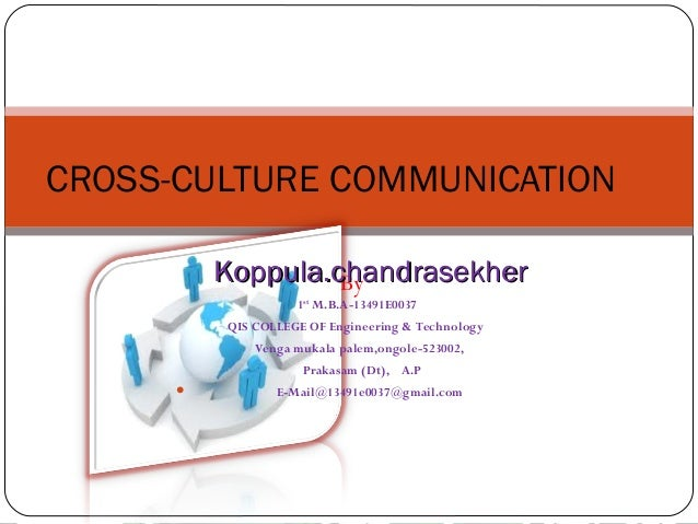 CROSS-CULTURE COMMUNICATION Koppula.chandrasekher By 1st M.B.A-13491E0037  QIS COLLEGE OF Engineering & Technology Venga m...