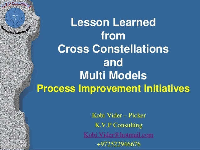 Lesson Learned           from    Cross Constellations            and       Multi ModelsProcess Improvement Initiatives    ...
