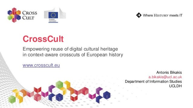 CrossCult Empowering reuse of digital cultural heritage in context-aware crosscuts of European history www.crosscult.eu An...