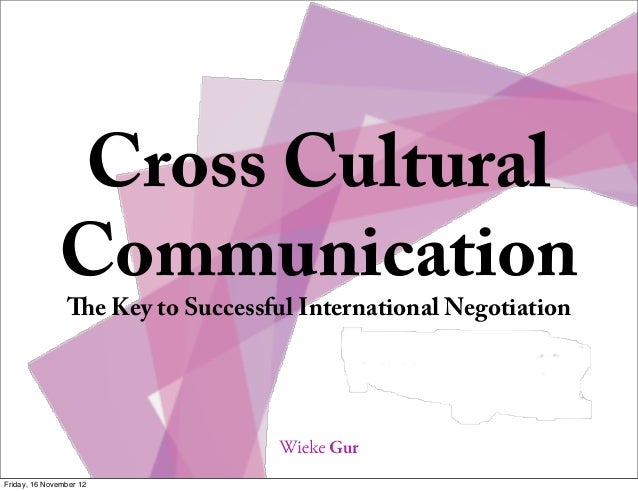 Cross Cultural              Communication                e Key to Successful International NegotiationFriday, 16 November...