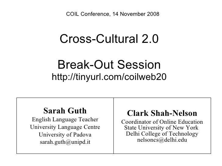 COIL Conference, 14 November 2008 Cross-Cultural 2.0 Break-Out Session http://tinyurl.com/coilweb20 Sarah Guth English Lan...