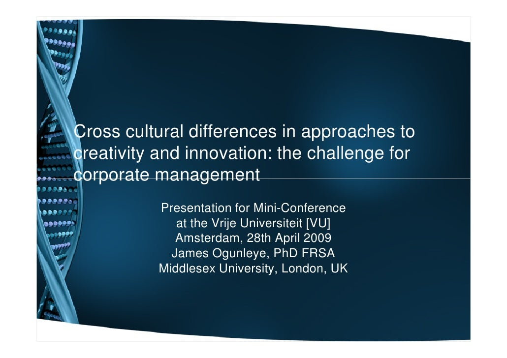 Cross cultural differences in approaches to creativity and innovation: the challenge for corporate management           Pr...
