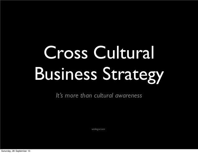 Cross Cultural Business Strategy It's more than cultural awareness wiekegur.com Saturday, 28 September 13