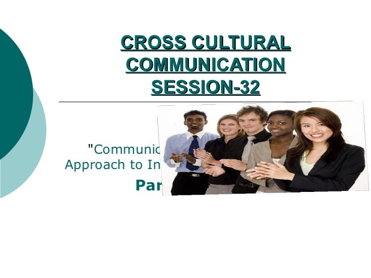 "CROSS CULTURAL        COMMUNICATION          SESSION-32   ""Communicating With Strangers: AnApproach to Intercultural Commu..."