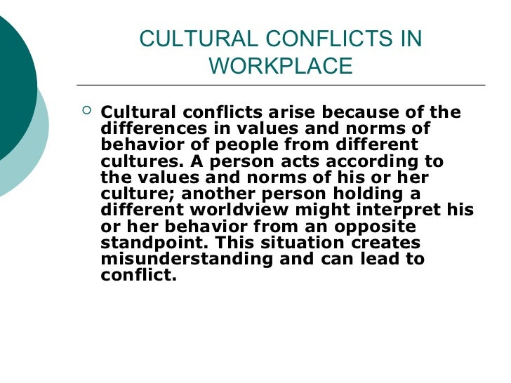 culture conflict Many failures in international cooperation and conflict resolution are related to cultural differences  that is culture (zweifel  cross-cultural conflict:.