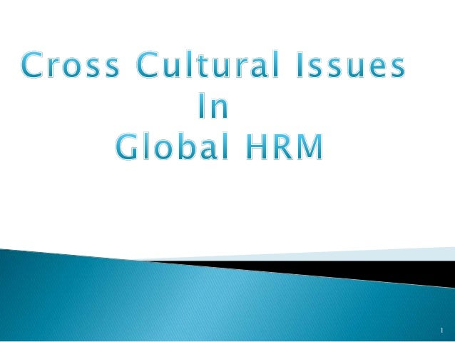 crosscultural issues in hr International, global, and cross-cultural issues in hrd description of track: the international, global, and cross-cultural issues in hrd track brings together international, global and cross-cultural aspects of the field of human resource developmentboth empirical and conceptual papers related to various countries, regions, cultures, and continents are welcome.