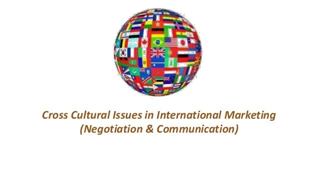Cross Cultural Issues in International Marketing (Negotiation & Communication)