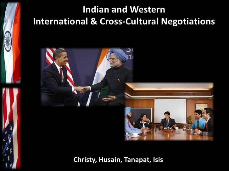 Indian and WesternInternational & Cross-Cultural Negotiations         Christy, Husain, Tanapat, Isis