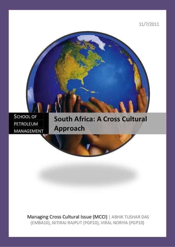 11/7/2011SCHOOL OF                 South Africa: A Cross CulturalPETROLEUMMANAGEMENT       Approach     Managing Cross Cul...