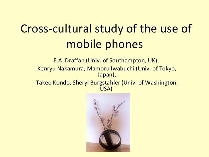 Cross-cultural study of the use of mobile phones  E.A. Draffan (Univ. of Southampton, UK),  Kenryu Nakamura, Mamoru Iwabuc...