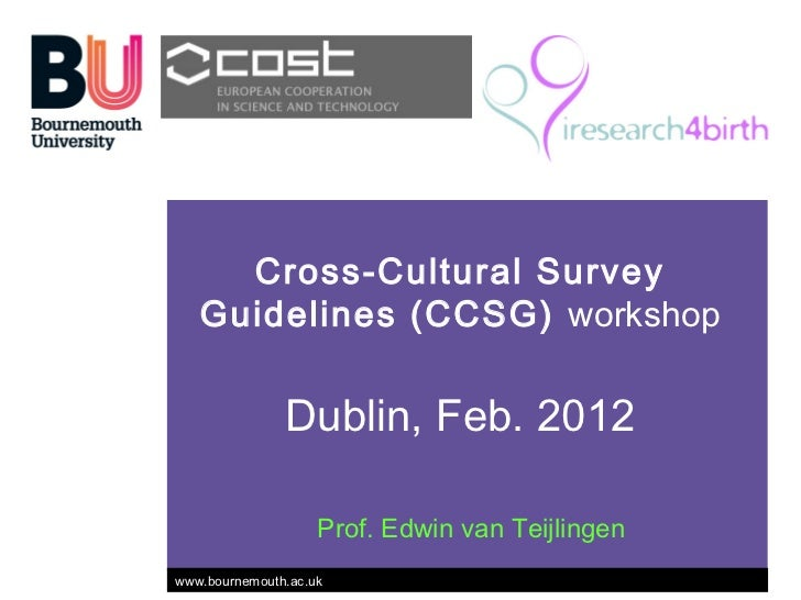 Cross-Cultural Survey   Guidelines (CCSG) workshop               Dublin, Feb. 2012                    Prof. Edwin van Teij...