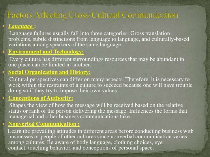 hidden factors in cross cultural communication Cross-cultural communication is a field of study that looks at how people from differing cultural backgrounds communicate, in similar and different ways among themselves, and how they endeavour to communicate across cultures.