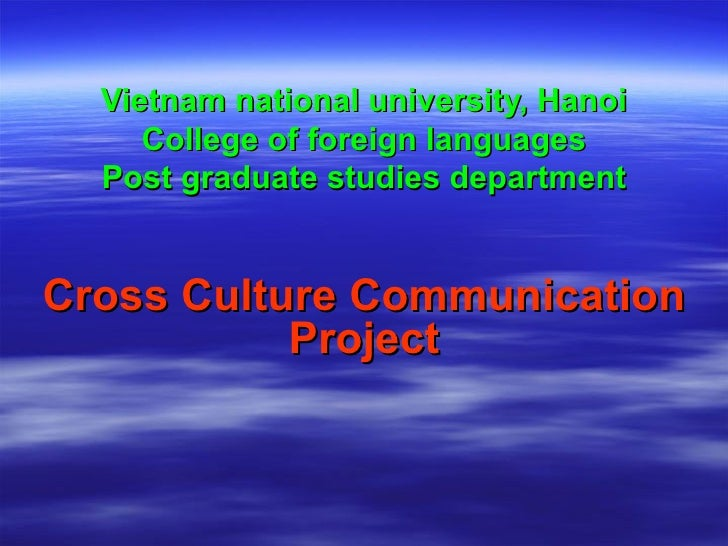 Vietnam national university, Hanoi College of foreign languages Post graduate studies department Cross Culture Communicati...