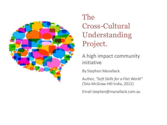 "TheCross-CulturalUnderstandingProject.A high impact communityinitiativeBy Stephen ManallackAuthor, ""Soft Skills for a Flat..."