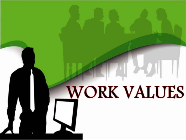 work value Work values global aspects of work that are important to a person's satisfaction achievement — occupations that satisfy this work value are results oriented and allow employees to use their strongest abilities, giving them a feeling of accomplishment.