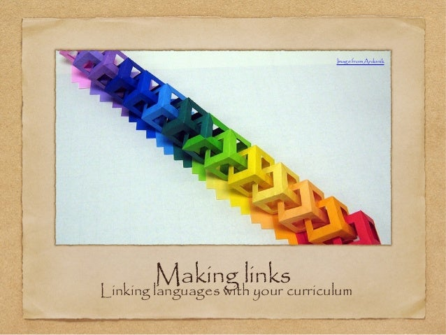 Making linksLinking languages with your curriculum Image from Ardonik