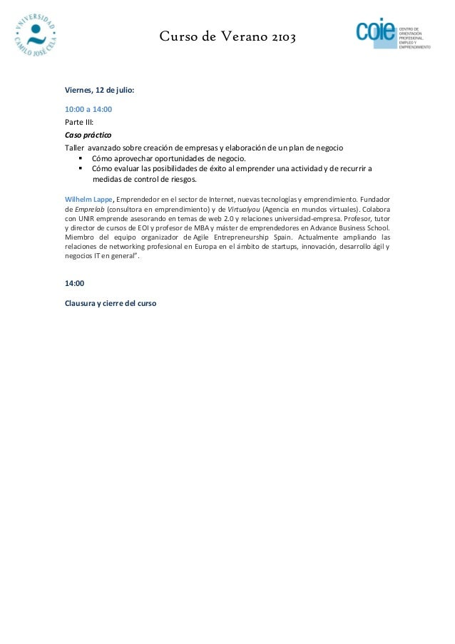 Curso de Verano 2103Viernes, 12 de julio:10:00 a 14:00Parte III:Caso prácticoTaller avanzado sobre creación de empresas y ...