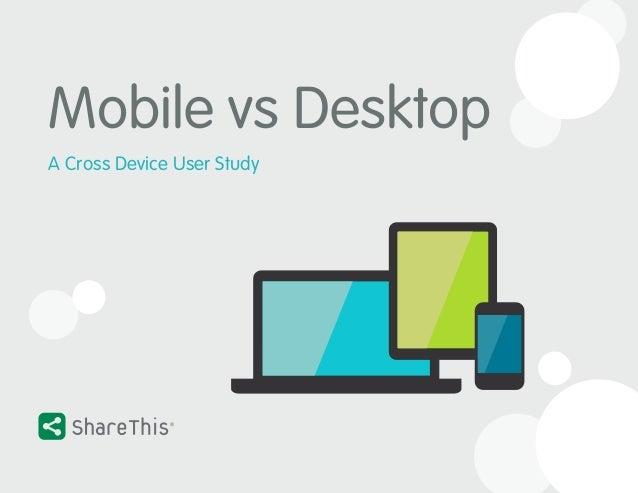 Mobile vs Desktop A Cross Device User Study