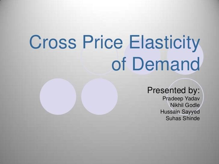 Cross Price Elasticity          of Demand               Presented by:                   Pradeep Yadav                     ...