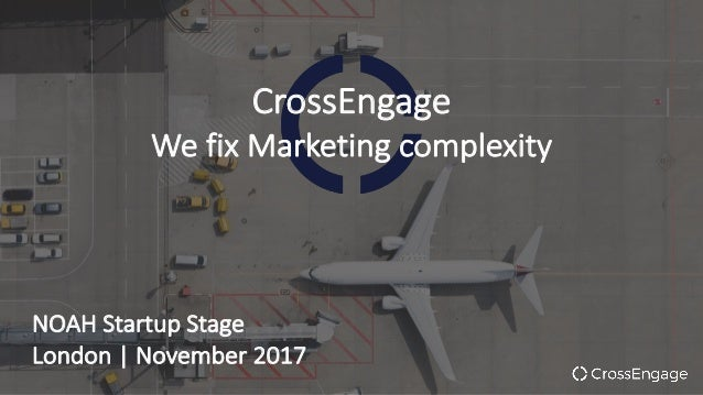 CrossEngage WefixMarketingcomplexity NOAHStartupStage London|November2017