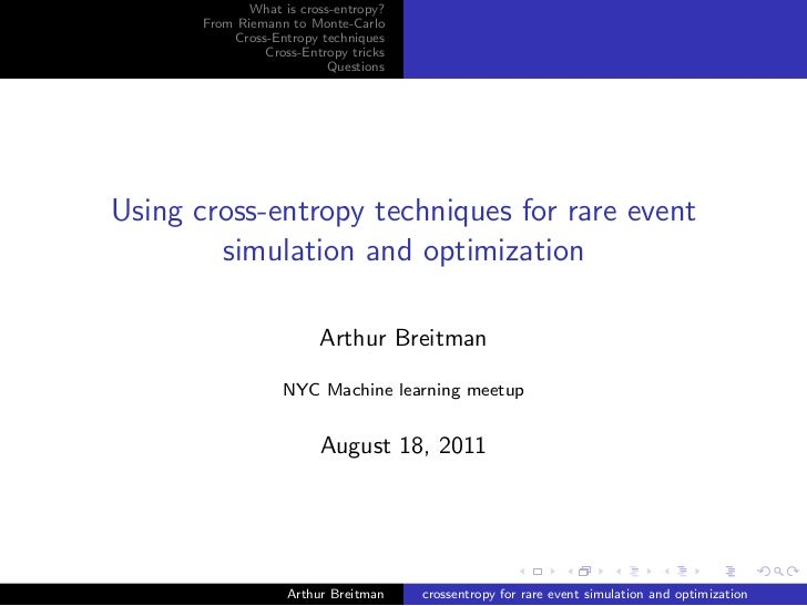 What is cross-entropy?       From Riemann to Monte-Carlo           Cross-Entropy techniques                Cross-Entropy t...