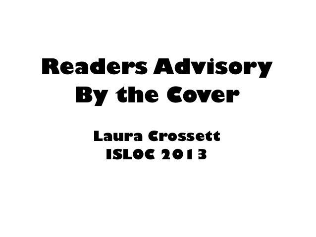 Readers Advisory  By the Cover   Laura Crossett    ISLOC 2013