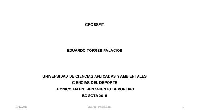 CROSSFIT CROSSFIT EDUARDO TORRES PALACIOS UNIVERSIDAD DE CIENCIAS APLICADAS Y AMBIENTALES CIENCIAS DEL DEPORTE TECNICO EN ...