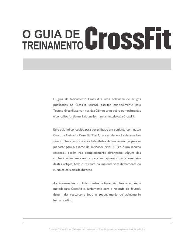 O GUIA DE  TREINAMENTO  O guia de treinamento CrossFit é uma coletânea de artigos  publicados no CrossFit Journal, escrito...