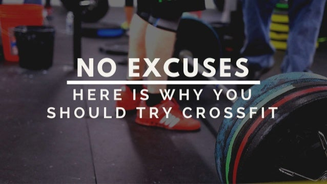 NO EXCUSES  HERE IS X/ HY YOU SHOULD TRY CROSSFIT