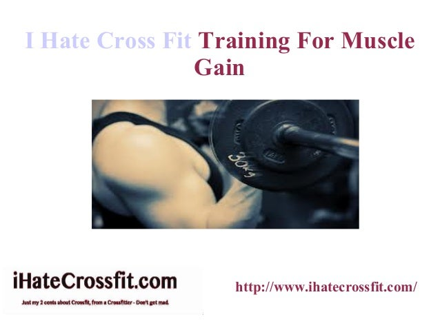 I Hate Cross Fit Training For Muscle                Gain                   http://www.ihatecrossfit.com/