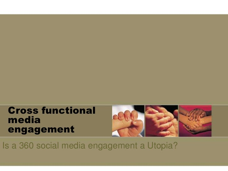 Cross functional media engagement<br />Is a 360 social media engagement a Utopia?<br />