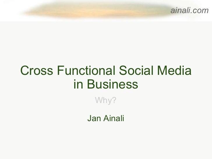 Cross Functional Social Media in Business Why? Jan Ainali ainali.com