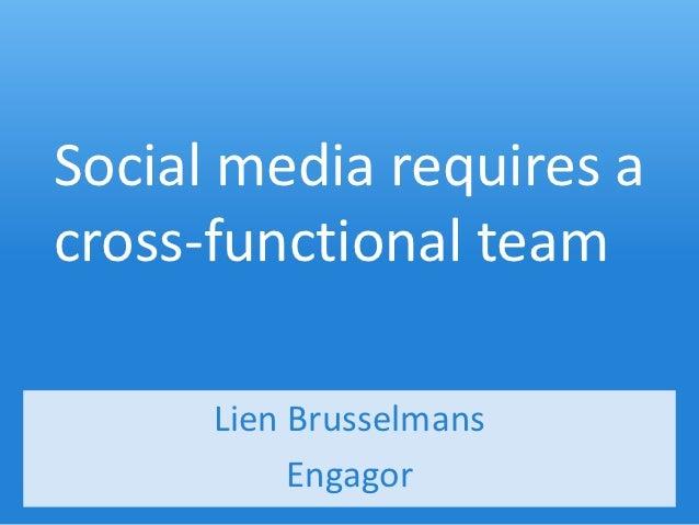 Social media requires across-functional team      Lien Brusselmans           Engagor